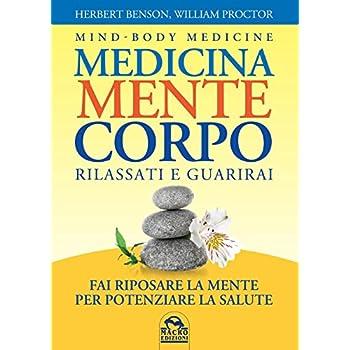 Medicina Mente Corpo. Rilassati E Guarirai