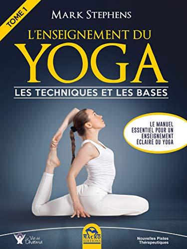 LEnseignement du Yoga - Tome 1: Les techniques et les bases ...