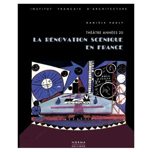 La Renovation Scenique en France: Théâtre Années 20
