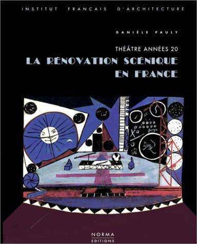 La rénovation scénique en France : théâtre années 20 par Danièle Pauly