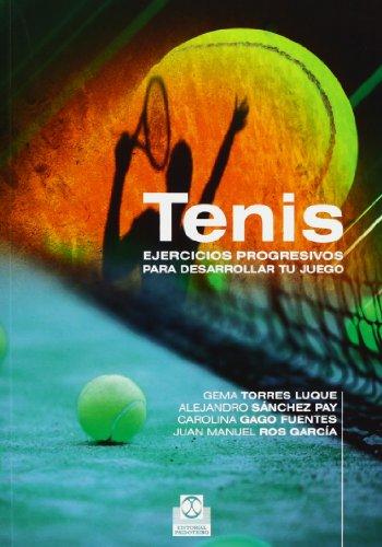 Tenis : ejercicios progresivos para desarrollar tu juego por Alejandro Sánchez Pay, Carolina Gago Fuentes, Juan Manuel Ros García Gema Torres Luque