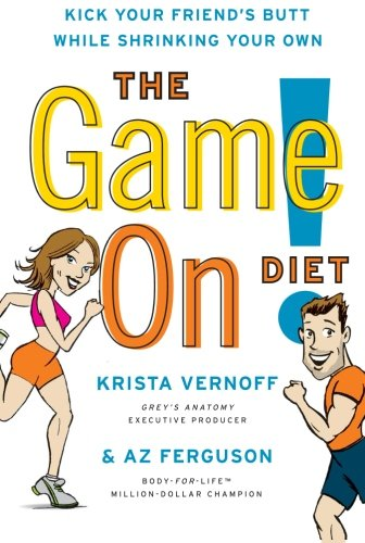 The Game On! Diet: Kick Your Friend's Butt While Shrinking Your Own -