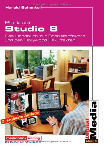 Pinnacle Studio 8: Das Buch zur Software und den Hollywood FX-Effekten -