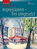 Workshop Aquarell Impressionen: frei umgesetzt - Sabine Hilscher