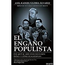 El engaño populista: por qué se arruinan nuestros países y cómo rescatarlos (Spanish Edition)