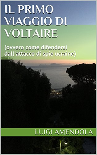 Il primo viaggio di Voltaire: (ovvero come difendersi dall'attacco di spie ucraine) (I viaggi di Voltaire Vol. 1)