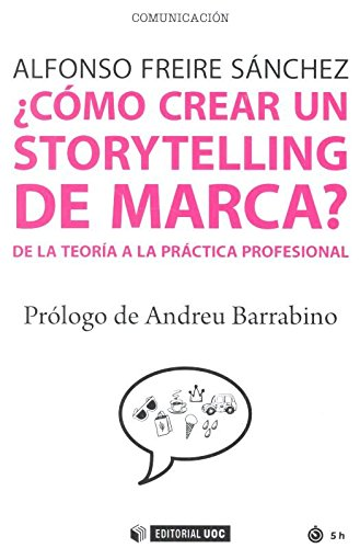 Cómo crear un storytelling de marca?. De la teoría a la práctica profesional (Manuales) por Alfonso Freire Sánchez