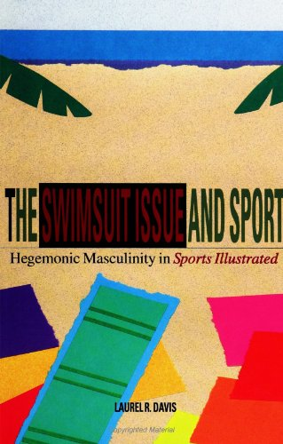"""The Swimsuit Issue and Sport: Hegemonic Masculinity and Sports Illustrated (Suny Series on Sport, Culture, and Social Relations): Hegemonic Masculinity in """"Sports Illustrated"""""""