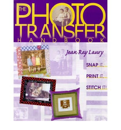 [(The Photo Transfer Handbook: Snap it, Print it, Stitch it )] [Author: Jean Ray Laury] [Feb-2011]