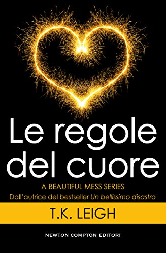 Le regole del cuore (A Beautiful Mess Series Vol. 3) di [Leigh, T.K.]