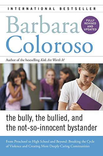 Bully, the Bullied, and the Not-So-Innocent Bystander: From Preschool to High School and Beyond: Breaking the Cycle of Violence and Creating More Deeply Caring Communities por Barbara Coloroso
