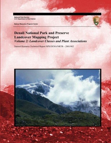 Denali National Park and Preserve Landcover Mapping Project Volume 2: Landcover Classes and Plant Associations