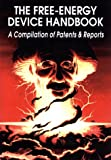 Free-Energy Device Handbook: A Compilation of Patents and Reports (Lost Science (Adventures Unlimited Press))