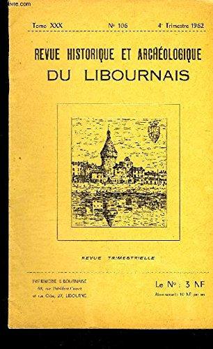 REVUE HISTORIQUE ET ARCHEOLOGIQUE DU LIBOURNAIS N 106 TOME XXX - les De Lescours seigneurs barons de Savignac sur l'ISLE - Jean de Grailly snchal de Gascogne au XIIe sicle - l'abb lglise pote latin et franais (suite) etc.