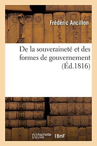 De la souveraineté et des formes de gouvernement: : essai destiné à la rectification de quelques principes politiques