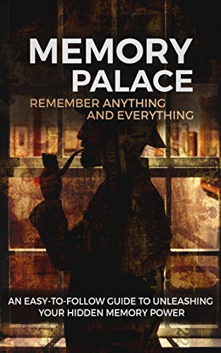Memory Palace: Remember Anything and Everything: An Easy-To-Follow Guide to Unleashing Your Hidden Memory Power (English - Verbesserung-guide