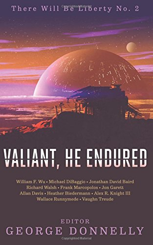 valiant-he-endured-17-sci-fi-myths-of-insolent-grit-volume-2-there-will-be-liberty