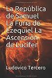 La República de Samuel La Furia de Ezequiel La Ascensión de Lucifer (BÉSAME EN SAN LORENZO)