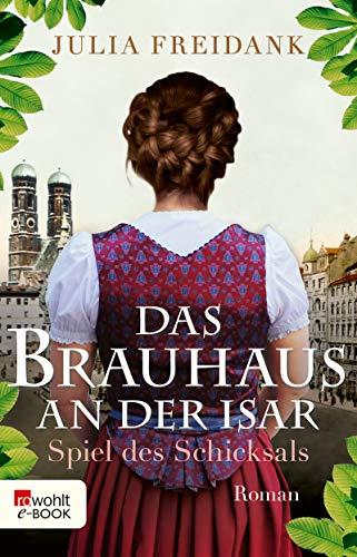 Das Brauhaus an der Isar: Spiel des Schicksals (Die Brauhaus-Saga 1)