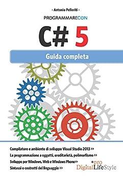 Programmare con C# 5: Guida completa (DigitalLifeStyle Pro) di [Pelleriti, Antonio]