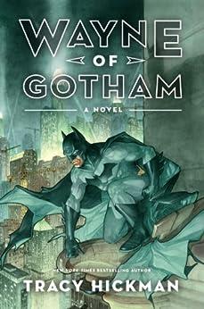Wayne of Gotham: A Novel by [Hickman, Tracy]