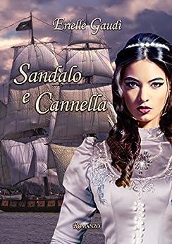 Sandalo e Cannella (Trilogia dei profumi Vol. 1) di [Gaudì, Erielle]