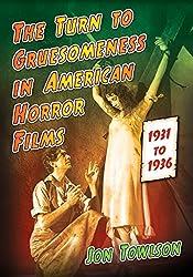 The Turn to Gruesomeness in American Horror Films, 1931–1936