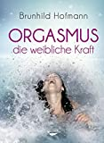 Orgasmus - die weibliche Kraft - Brunhild Hofmann
