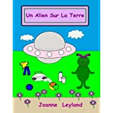 Un Alien Sur La Terre: A lovely story in French for children learning French