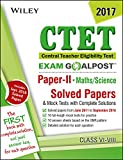 Wiley's CTET Exam Goalpost, Paper II, Maths/Science, Class VI-VIII, 2017: Solved Papers & Mock Tests with Complete Solutions