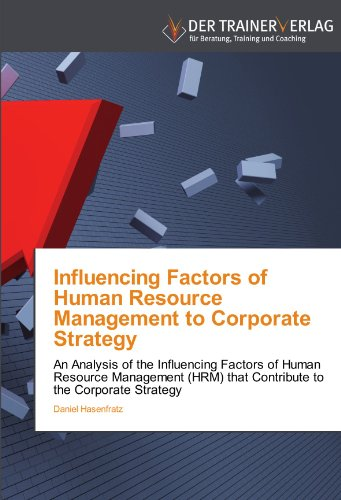 Influencing Factors of Human Resource Management to Corporate Strategy: An Analysis of the Influencing Factors of Human Resource Management (HRM) that Contribute to the Corporate Strategy