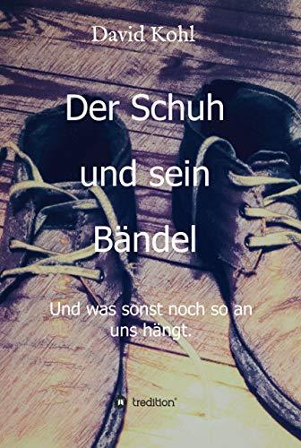 Der Schuh und sein Bändel: Und was sonst noch so an uns hängt. (Kohls Von Schuhe)