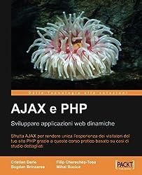AJAX e PHP:Sviluppare applicazioni web dinamiche by Bogdan Brinzarea (2007-04-05)
