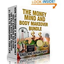 Paleo Lifestyle: The MONEY, MIND and BODY MAKEOVER BUNDLE (Create YOUR Best MENTAL, PHYSICAL and FINANCIAL SHAPE Ever!): 4 Bestsellers For ONE BOOK PRICE (Transform Every Aspect of YOUR LIFE!)