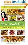 Vegan Made Easy: 130 Tasty Recipes An...