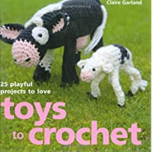 Toys to Crochet: 25 Playful Projects to Love