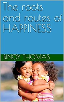 The roots and routes of HAPPINESS by [Thomas, Binoy]