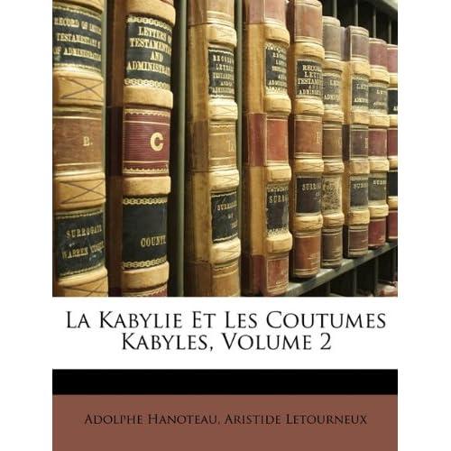 La Kabylie Et Les Coutumes Kabyles, Volume 2