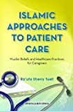 Islamic Approaches to Patient Care:Muslim Beliefs and Healthcare Practices for Caregivers by Ra'ufa Sherry Tuell (2011-06-30)