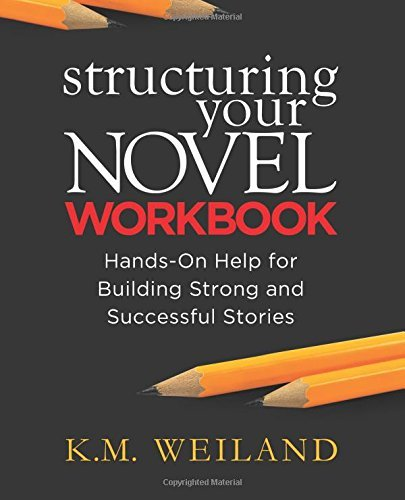 Structuring Your Novel Workbook: Hands-On Help for Building Strong and Successful Stories by Weiland, K.M. (November 15, 2014) Paperback
