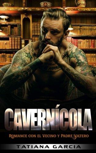 Cavernícola: Romance con el Vecino y Padre Soltero: Volume 1 (Novela Romántica y Negra)