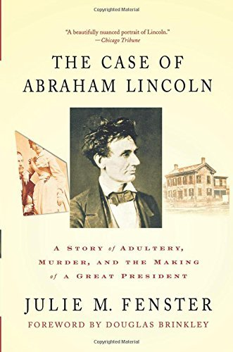 The Case of Abraham Lincoln: A Story of Adultery, Murder, and the Making of a Great President by Julie M. Fenster (2008-12-23)