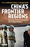 China's Frontier Regions: Ethnicity, Economic Integration and Foreign Relations (International Library of Human Geography)