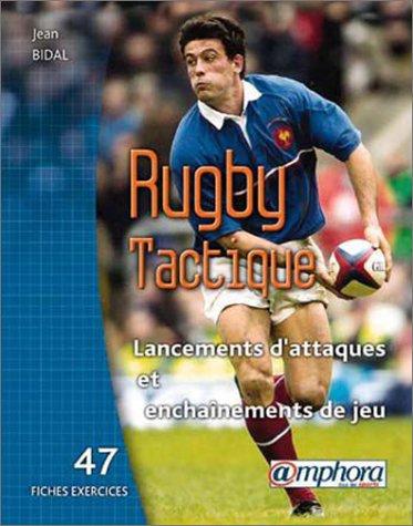 Rugby tactique : Lancements d'attaques et enchaînements de jeux (47 fiches exercices) par Jean Bidal