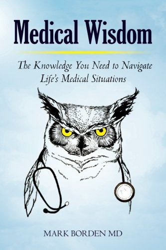 Medical Wisdom: The Knowledge You Need to Navigate Life's Medical Situations