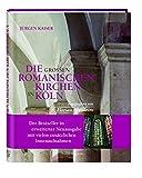 Die großen romanischen Kirchen in Köln - Jürgen Kaiser