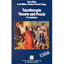 Tanztherapie. Theorie und Praxis. Ein Handbuch (Reihe Kunst, Therapie, Kreativität ; Bd. 9)