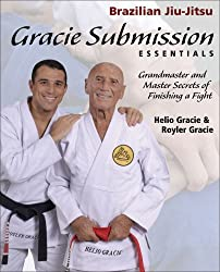 Gracie Submission Essentials: Grandmaster and Master Secrets of Finishing a Fight: The Secrets of Finishing the Fight (Brazilian Jiu-Jitsu)