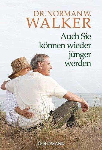 Auch Sie können wieder jünger werden - Dr Norman W Walker
