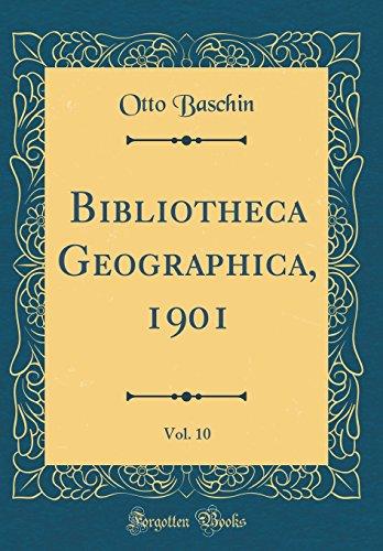 Bibliotheca Geographica, 1901, Vol. 10 (Classic Reprint)